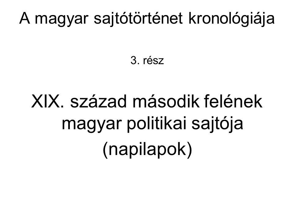 A magyar sajtótörténet kronológiája 3. rész XIX. század második felének magyar politikai sajtója (napilapok)