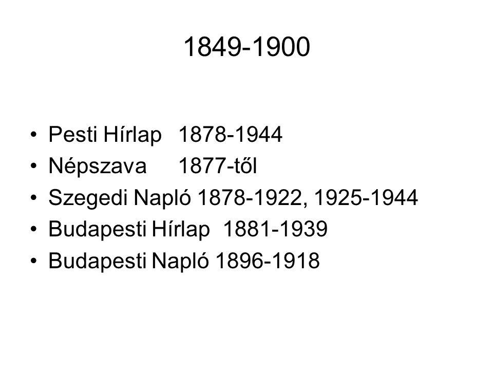 1849-1900 Pesti Hírlap1878-1944 Népszava1877-től Szegedi Napló 1878-1922, 1925-1944 Budapesti Hírlap 1881-1939 Budapesti Napló 1896-1918