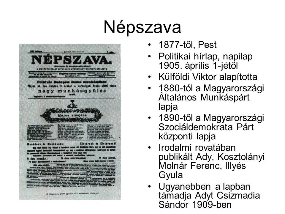 Népszava 1877-től, Pest Politikai hírlap, napilap 1905. április 1-jétől Külföldi Viktor alapította 1880-tól a Magyarországi Általános Munkáspárt lapja