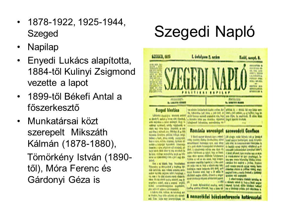 Szegedi Napló 1878-1922, 1925-1944, Szeged Napilap Enyedi Lukács alapította, 1884-től Kulinyi Zsigmond vezette a lapot 1899-től Békefi Antal a főszerk