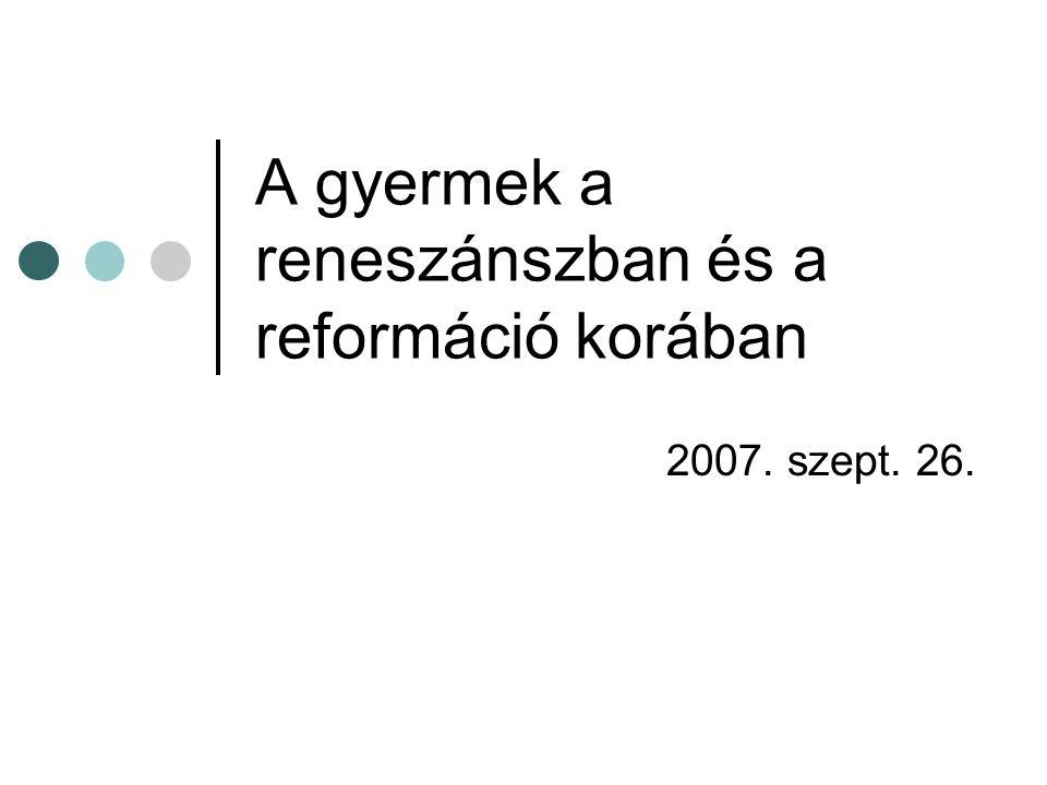 A gyermek a reneszánszban és a reformáció korában 2007. szept. 26.