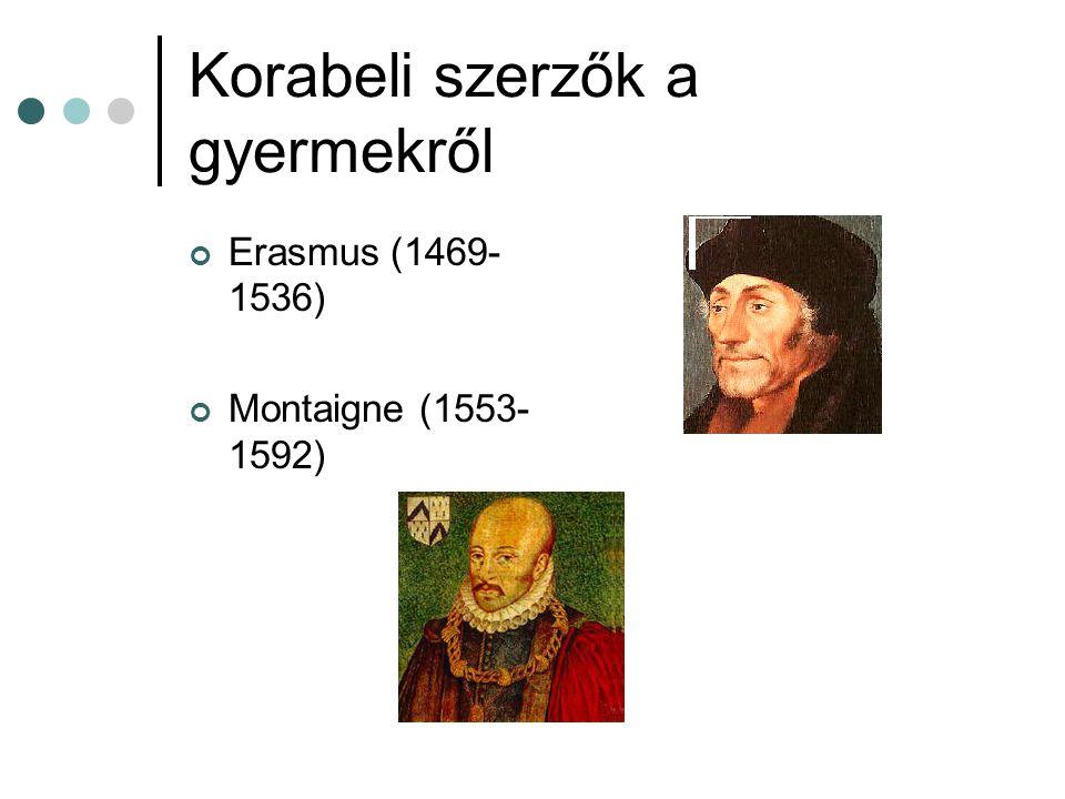 Korabeli szerzők a gyermekről Erasmus (1469- 1536) Montaigne (1553- 1592)