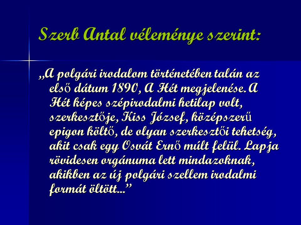 """Szerb Antal véleménye szerint: """"A polgári irodalom történetében talán az els ő dátum 1890, A Hét megjelenése. A Hét képes szépirodalmi hetilap volt, s"""
