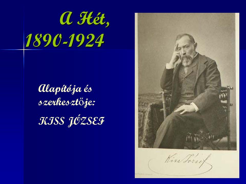 A Hét, 1890-1924 A Hét, 1890-1924 Alapítója és szerkeszt ő je: KISS JÓZSEF