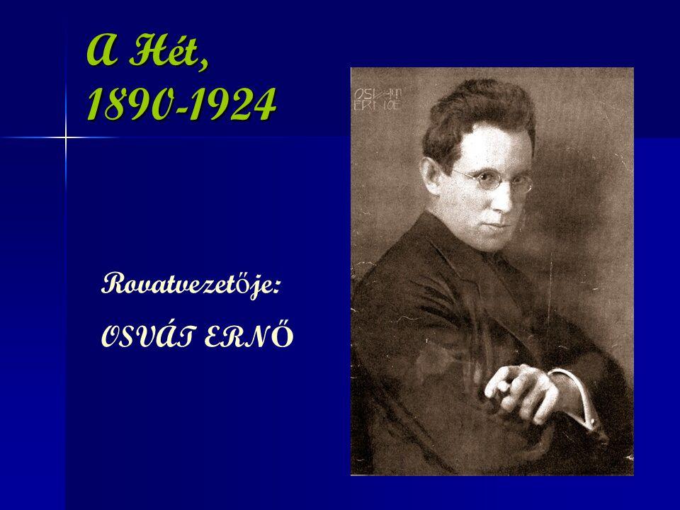 A Hét, 1890-1924 Rovatvezet ő je: OSVÁT ERN Ő