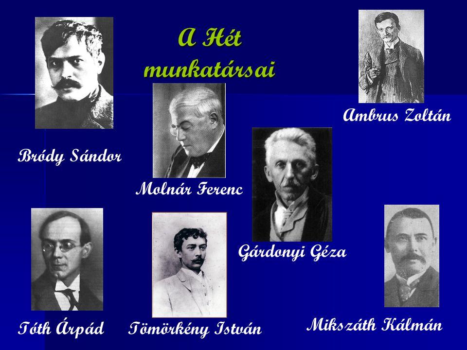 A Hét munkatársai Ambrus Zoltán Gárdonyi Géza Bródy Sándor Mikszáth Kálmán Tömörkény István Molnár Ferenc Tóth Árpád