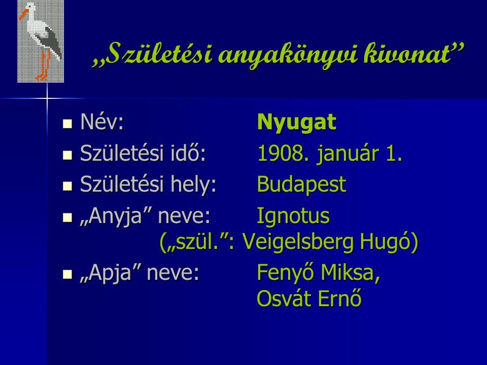 """""""Születési anyakönyvi kivonat"""" Név: Nyugat Név: Nyugat Születési idő:1908. január 1. Születési idő:1908. január 1. Születési hely:Budapest Születési h"""