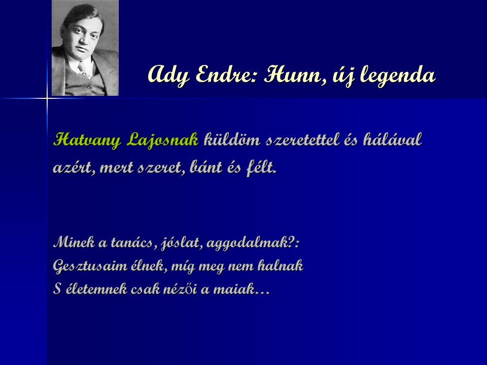 Ady Endre: Hunn, új legenda Ady Endre: Hunn, új legenda Hatvany Lajosnak küldöm szeretettel és hálával azért, mert szeret, bánt és félt. Minek a tanác
