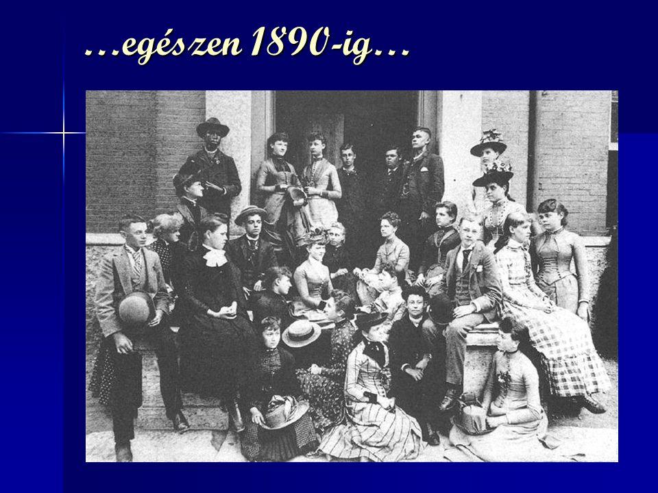 …egészen 1890-ig…