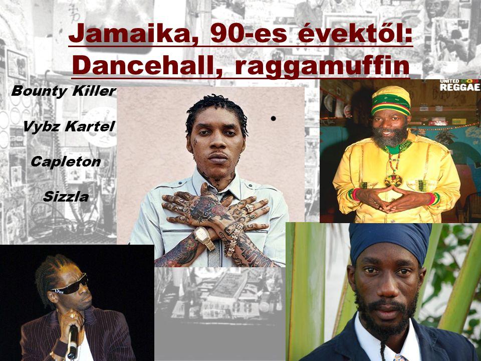 Jamaika, 90-es évektől: Dancehall, raggamuffin Bounty Killer Vybz Kartel Capleton Sizzla