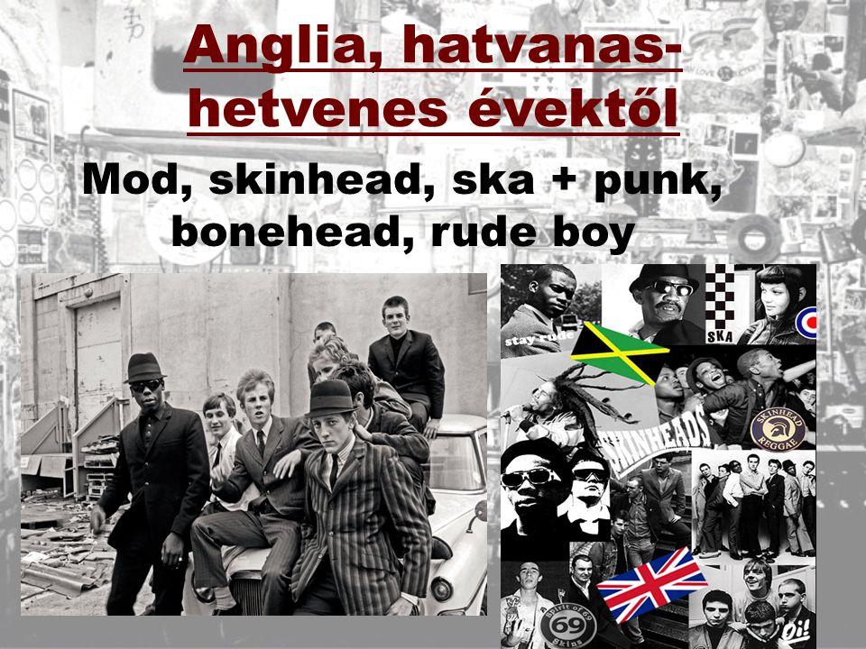 Anglia, hatvanas- hetvenes évektől Mod, skinhead, ska + punk, bonehead, rude boy
