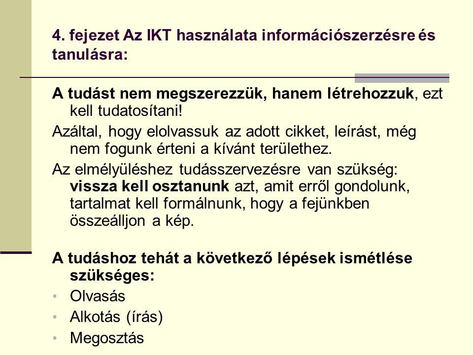 4. fejezet Az IKT használata információszerzésre és tanulásra: A tudást nem megszerezzük, hanem létrehozzuk, ezt kell tudatosítani! Azáltal, hogy elol