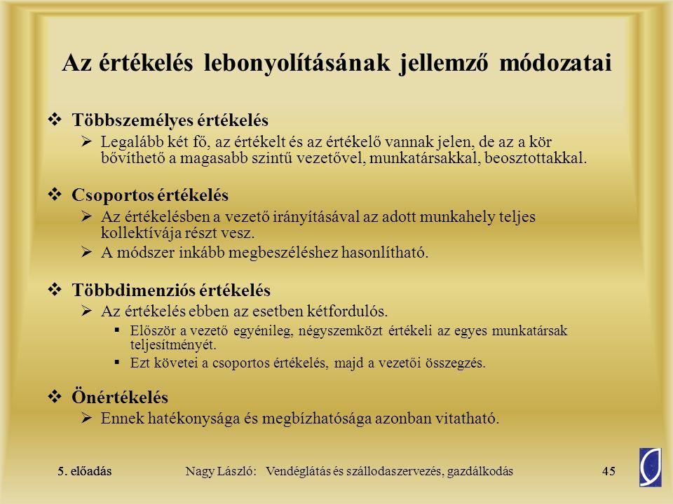 5. előadás 44Nagy László: Vendéglátás és szállodaszervezés, gazdálkodás5. előadás44 Értékelési módszerek és technikák  Szabad leírásos – ezen belül k