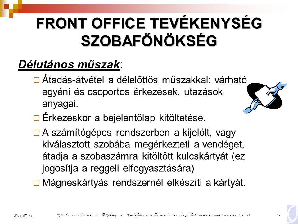 KJF Turizmus Tanszék - ©Kökény - Vendéglátás és szállodamendzsment I.- Szálloda üzem- és munkaszervezése I. - F.O.12 2014. 07. 14. FRONT OFFICE TEVÉKE