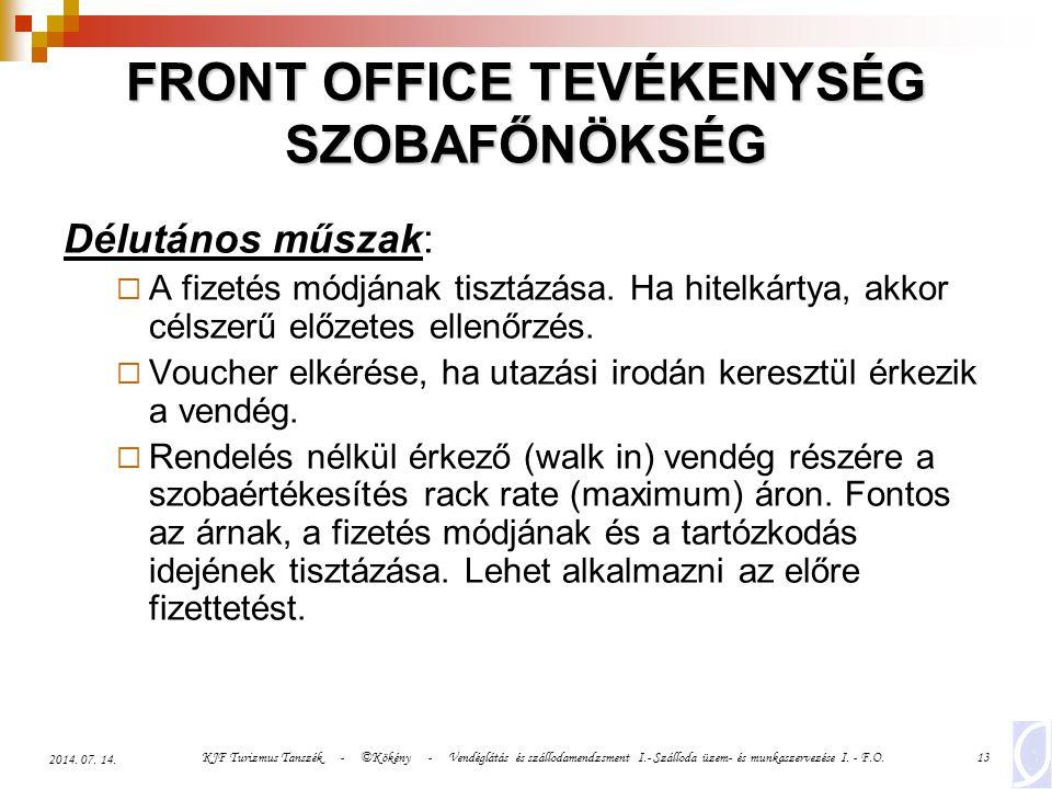 KJF Turizmus Tanszék - ©Kökény - Vendéglátás és szállodamendzsment I.- Szálloda üzem- és munkaszervezése I. - F.O.13 2014. 07. 14. FRONT OFFICE TEVÉKE