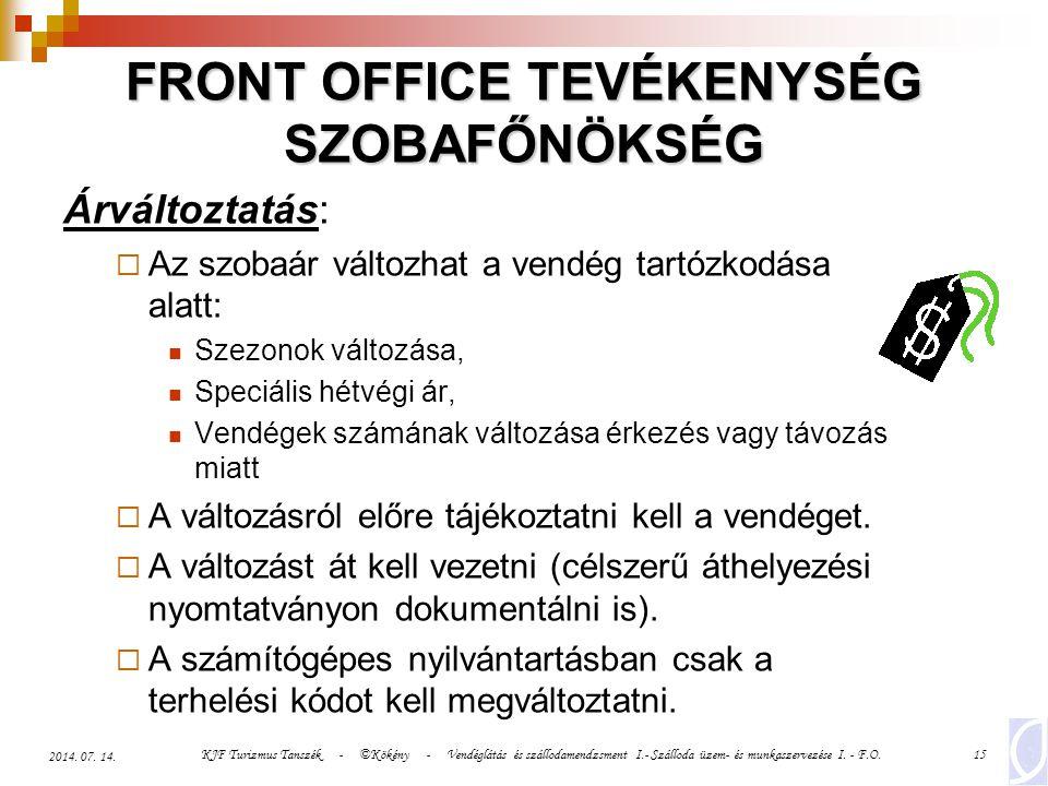 KJF Turizmus Tanszék - ©Kökény - Vendéglátás és szállodamendzsment I.- Szálloda üzem- és munkaszervezése I. - F.O.15 2014. 07. 14. FRONT OFFICE TEVÉKE