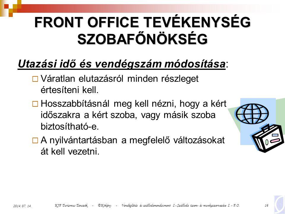 KJF Turizmus Tanszék - ©Kökény - Vendéglátás és szállodamendzsment I.- Szálloda üzem- és munkaszervezése I. - F.O.16 2014. 07. 14. FRONT OFFICE TEVÉKE