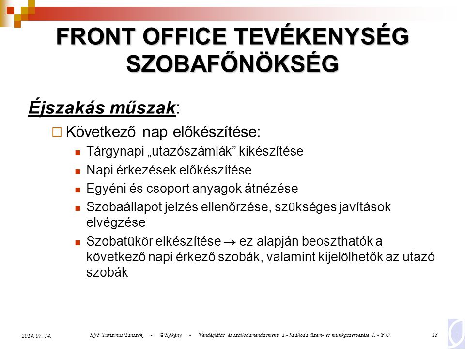 KJF Turizmus Tanszék - ©Kökény - Vendéglátás és szállodamendzsment I.- Szálloda üzem- és munkaszervezése I. - F.O.18 2014. 07. 14. FRONT OFFICE TEVÉKE