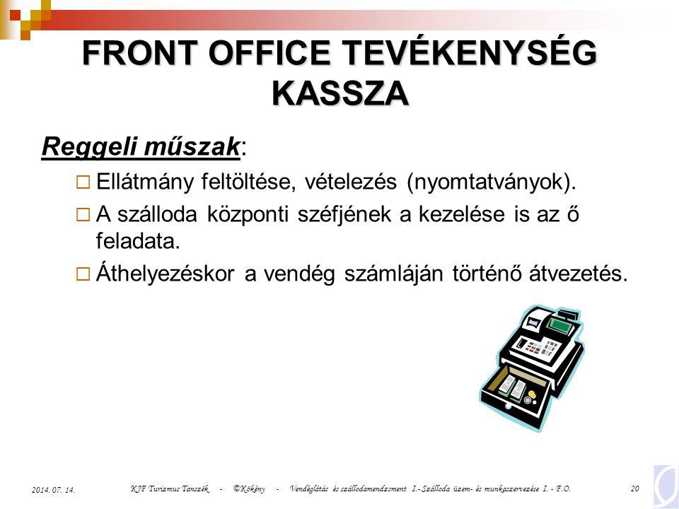 KJF Turizmus Tanszék - ©Kökény - Vendéglátás és szállodamendzsment I.- Szálloda üzem- és munkaszervezése I. - F.O.20 2014. 07. 14. FRONT OFFICE TEVÉKE