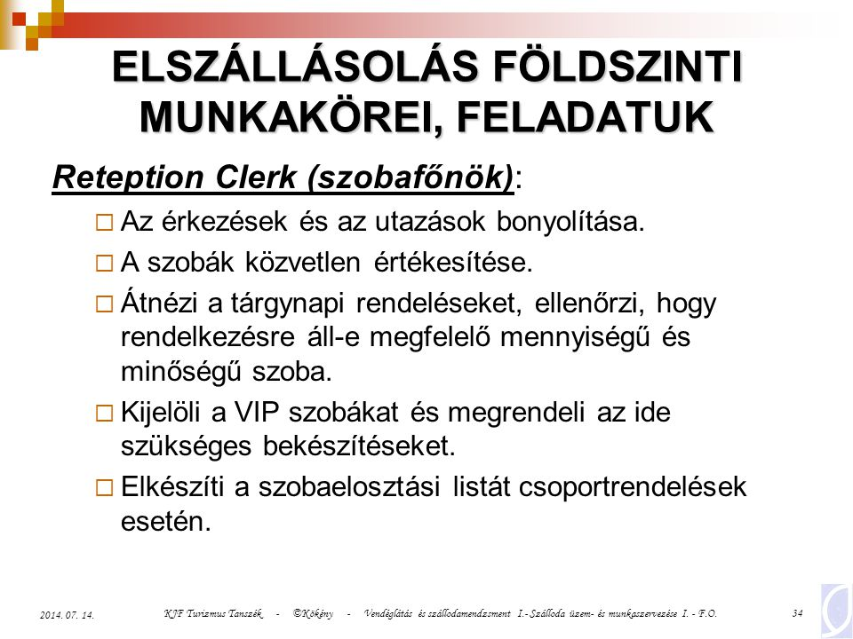 KJF Turizmus Tanszék - ©Kökény - Vendéglátás és szállodamendzsment I.- Szálloda üzem- és munkaszervezése I. - F.O.34 2014. 07. 14. ELSZÁLLÁSOLÁS FÖLDS