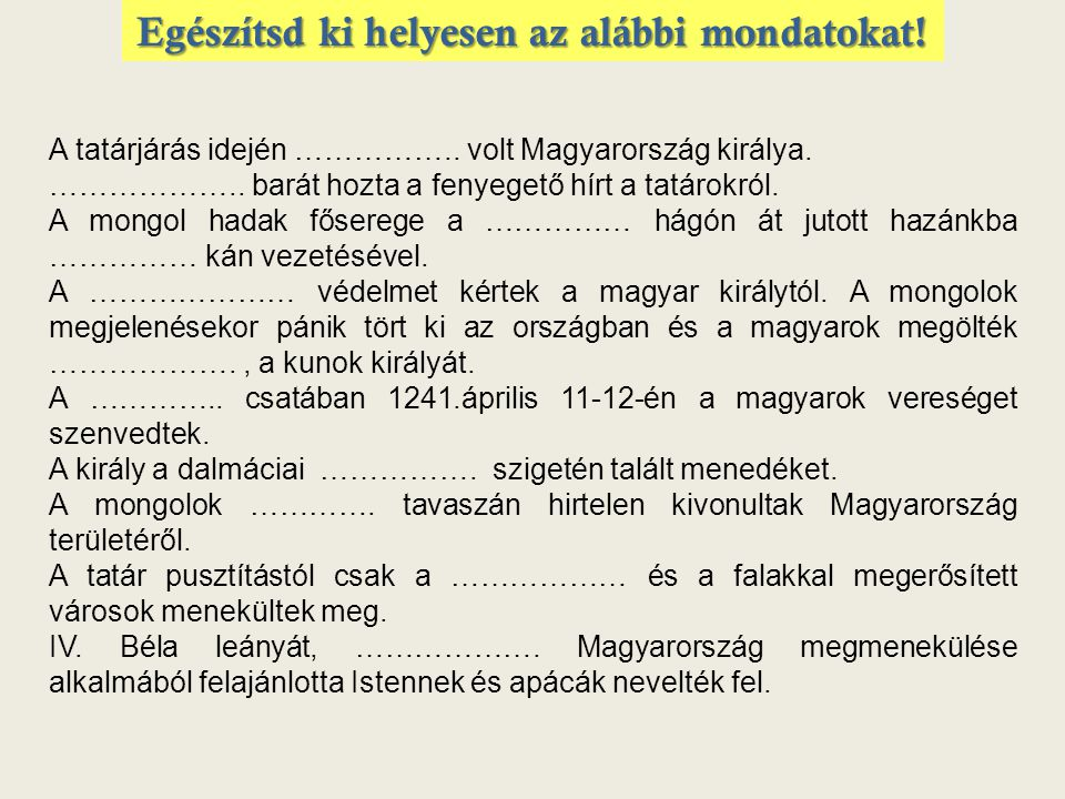 A tatárjárás idején ……………..volt Magyarország királya.
