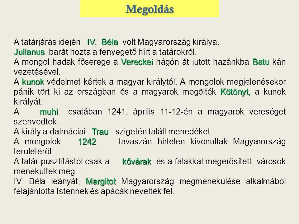 IV.Béla A tatárjárás idején IV. Béla volt Magyarország királya.
