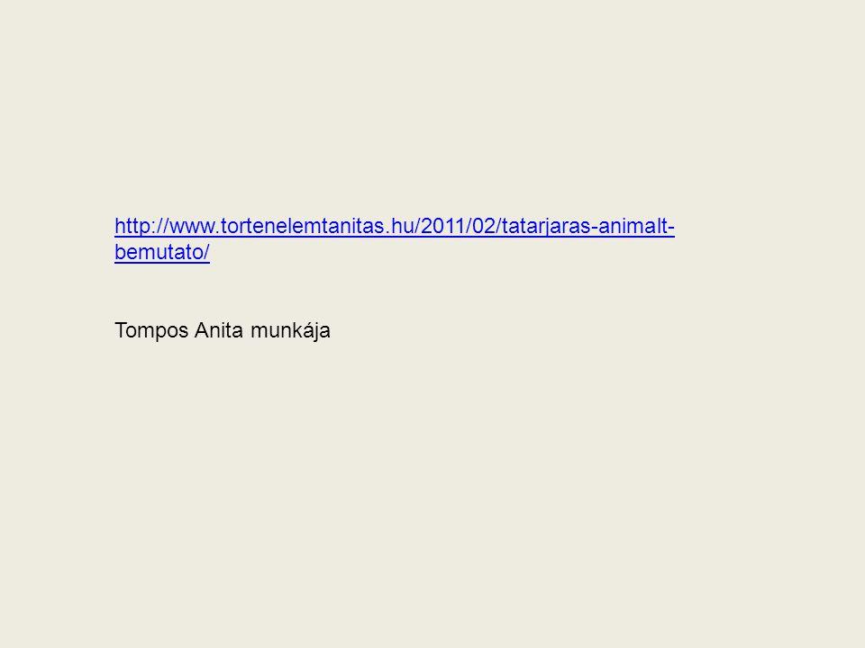 http://www.tortenelemtanitas.hu/2011/02/tatarjaras-animalt- bemutato/ Tompos Anita munkája