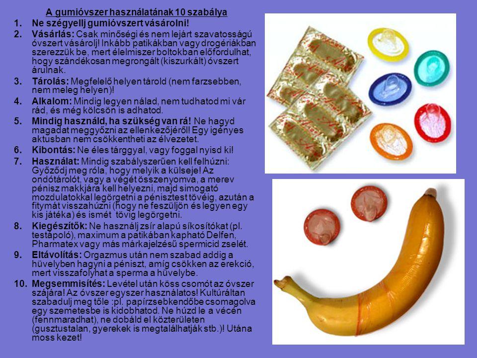 A gumióvszer használatának 10 szabálya 1.Ne szégyellj gumióvszert vásárolni! 2.Vásárlás: Csak minőségi és nem lejárt szavatosságú óvszert vásárolj! In