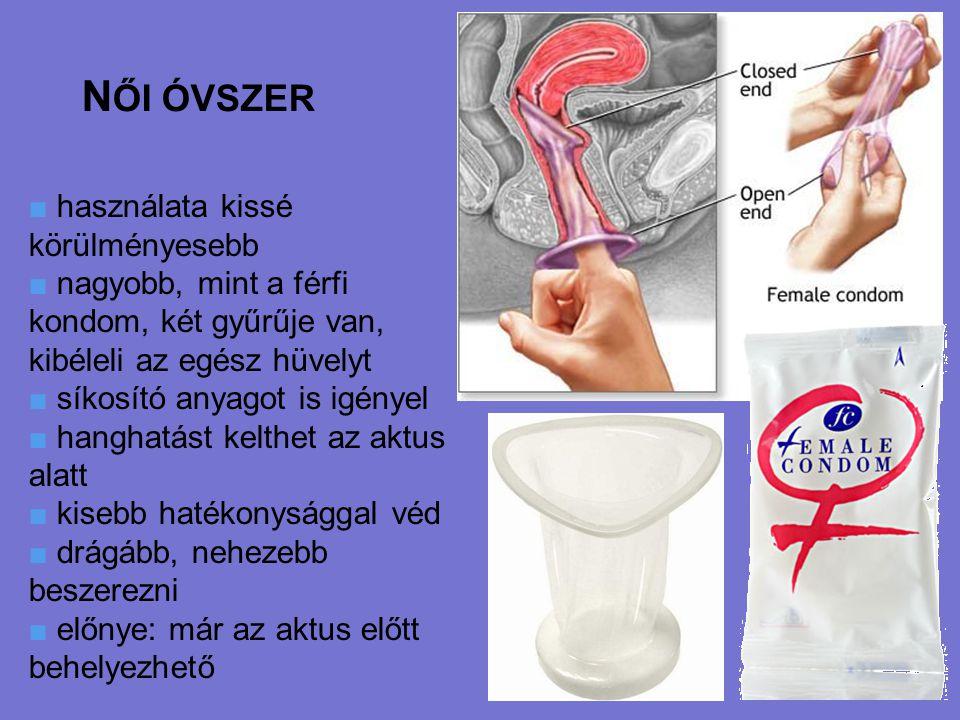 N ŐI ÓVSZER ■ használata kissé körülményesebb ■ nagyobb, mint a férfi kondom, két gyűrűje van, kibéleli az egész hüvelyt ■ síkosító anyagot is igényel