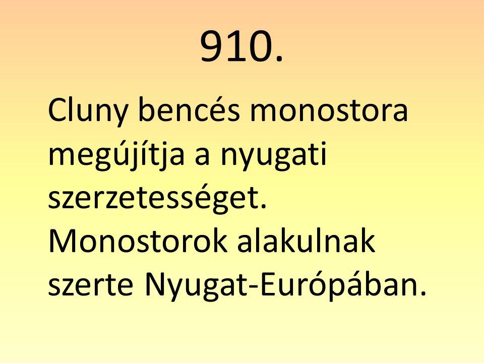 910.Cluny bencés monostora megújítja a nyugati szerzetességet.