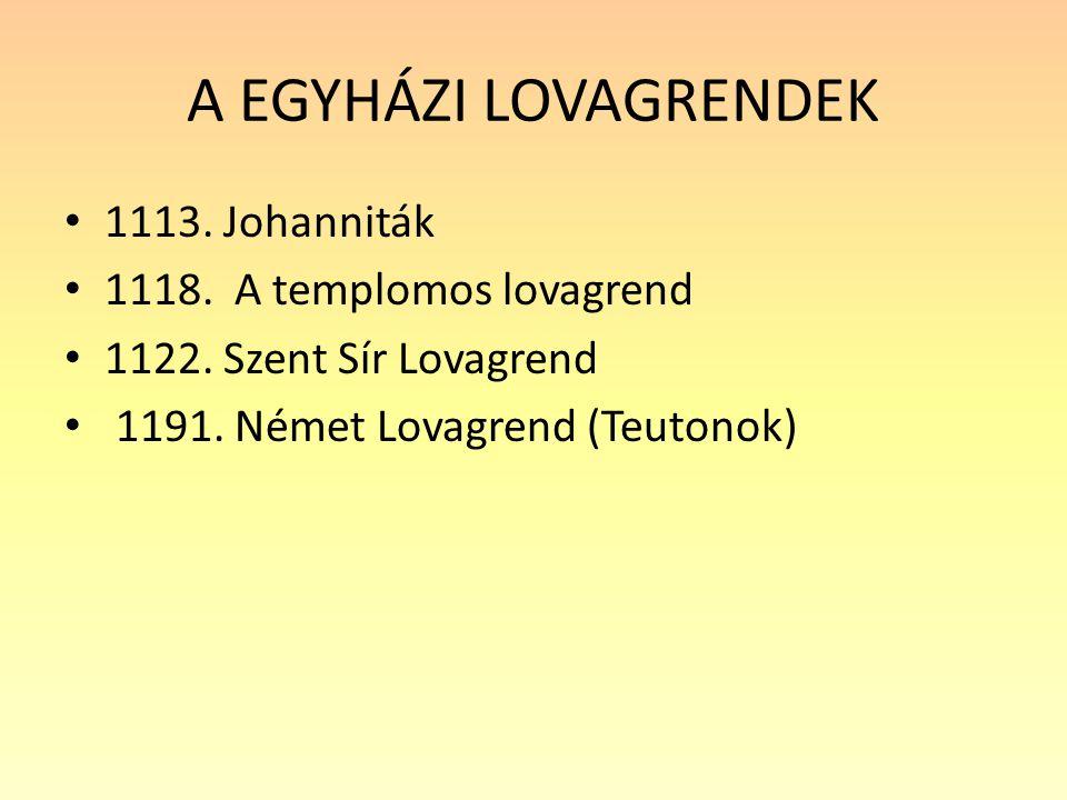 A EGYHÁZI LOVAGRENDEK 1113.Johanniták 1118. A templomos lovagrend 1122.