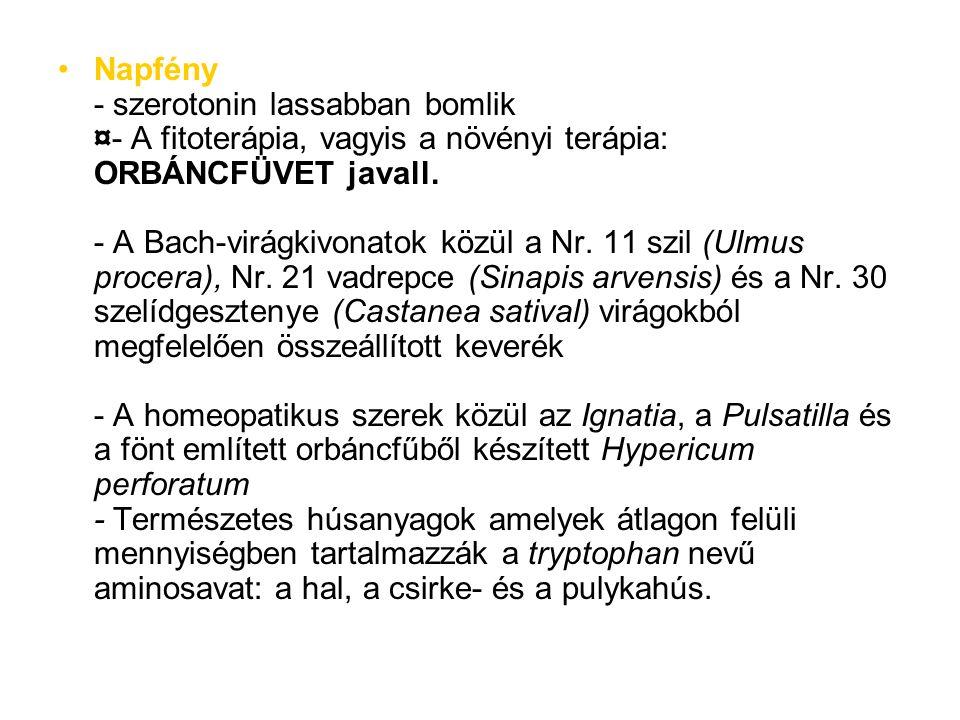 Napfény - szerotonin lassabban bomlik ¤- A fitoterápia, vagyis a növényi terápia: ORBÁNCFÜVET javall. - A Bach-virágkivonatok közül a Nr. 11 szil (Ulm