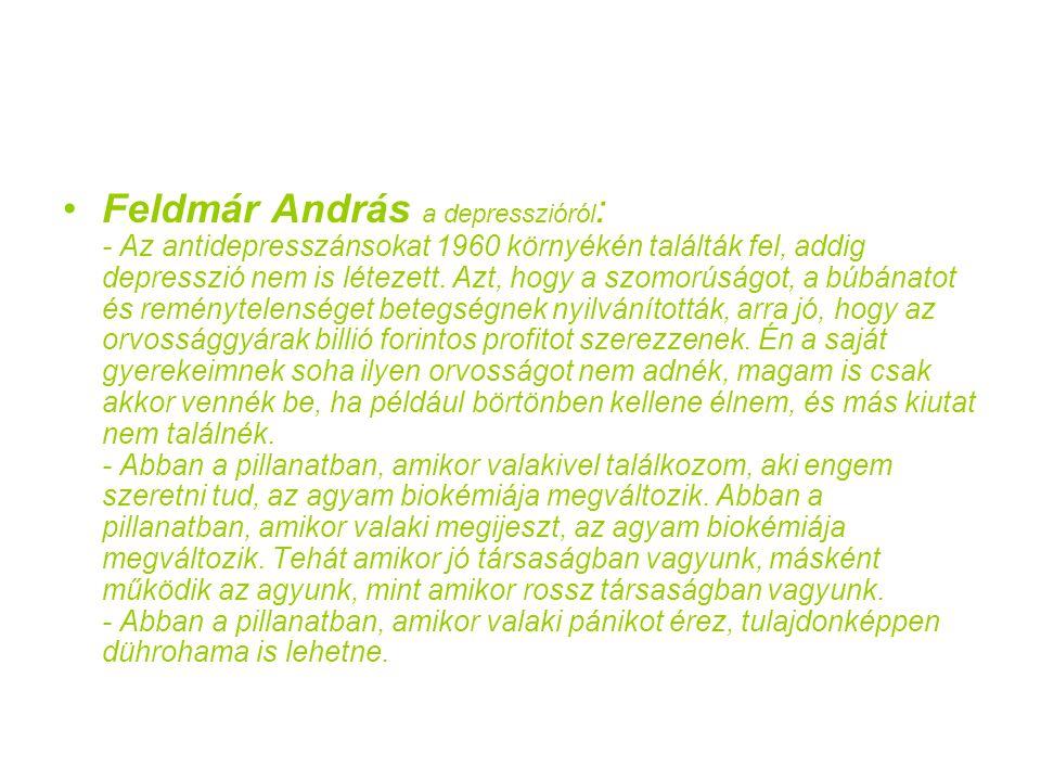 Feldmár András a depresszióról : - Az antidepresszánsokat 1960 környékén találták fel, addig depresszió nem is létezett. Azt, hogy a szomorúságot, a b