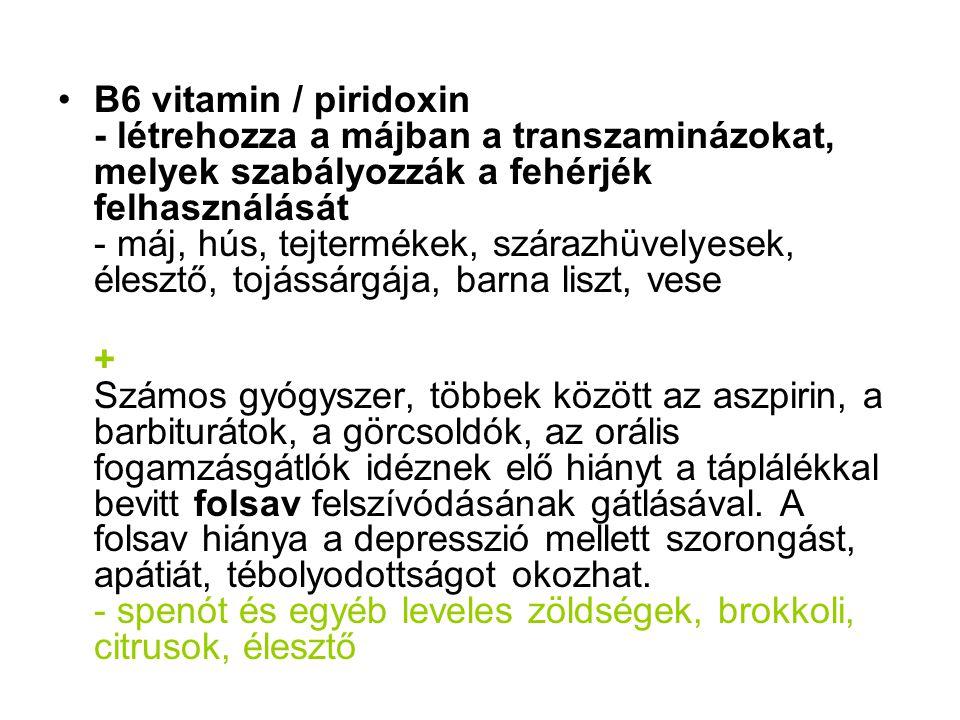 B6 vitamin / piridoxin - létrehozza a májban a transzaminázokat, melyek szabályozzák a fehérjék felhasználását - máj, hús, tejtermékek, szárazhüvelyes