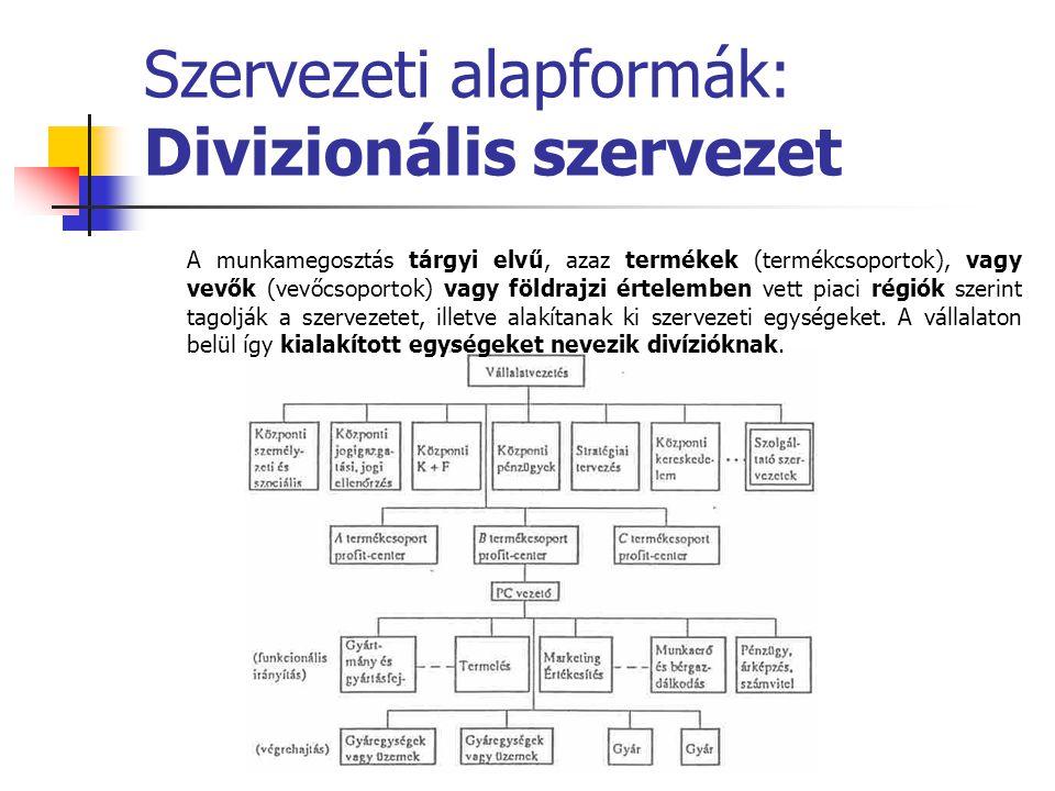Szervezeti alapformák: Divizionális szervezet A munkamegosztás tárgyi elvű, azaz termékek (termékcsoportok), vagy vevők (vevőcsoportok) vagy földrajzi