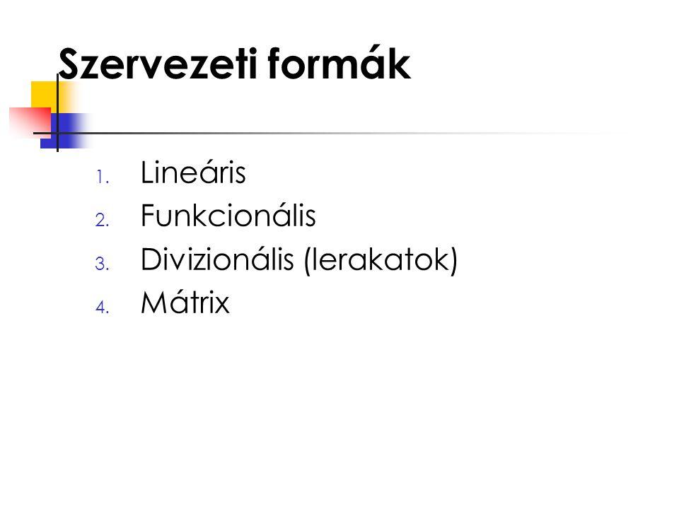Szervezeti formák 1. Lineáris 2. Funkcionális 3. Divizionális (lerakatok) 4. Mátrix