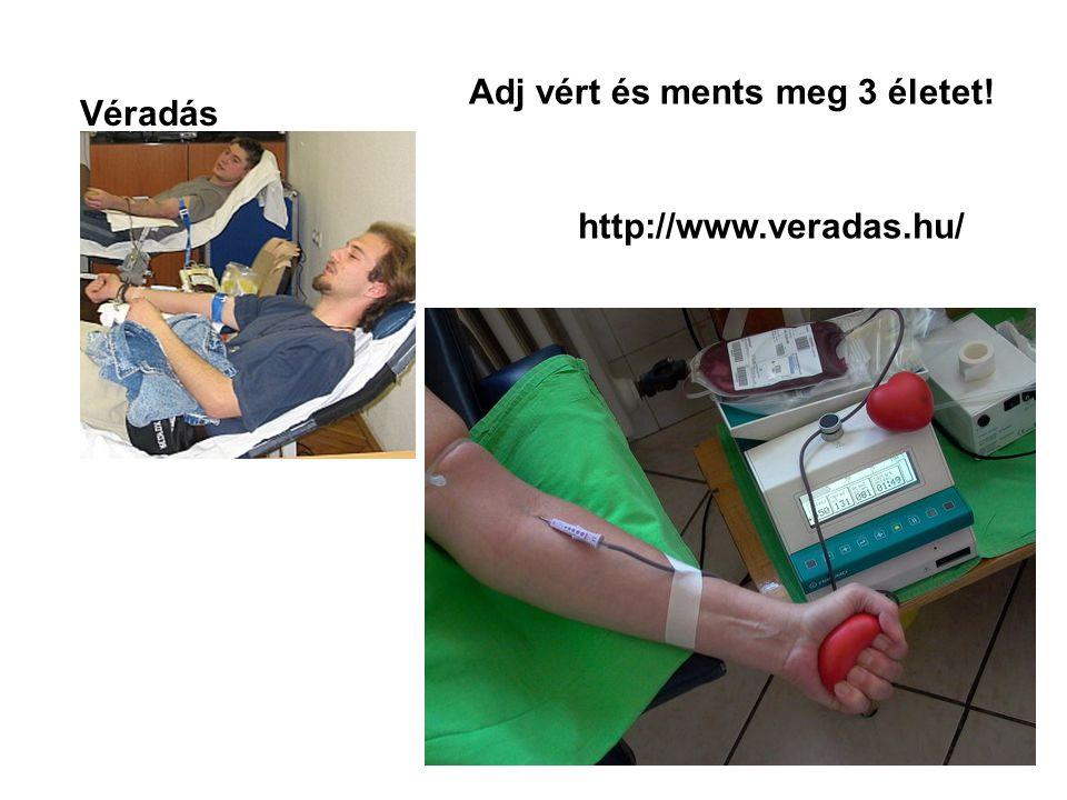 Véradás Adj vért és ments meg 3 életet! http://www.veradas.hu/