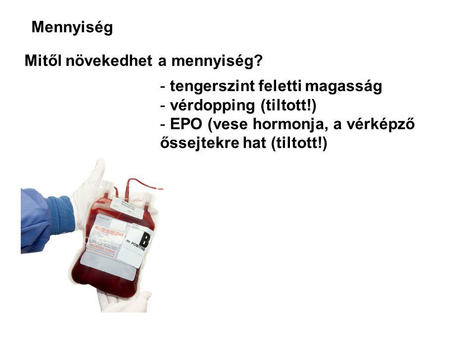 Mennyiség Mitől növekedhet a mennyiség? - tengerszint feletti magasság - vérdopping (tiltott!) - EPO (vese hormonja, a vérképző őssejtekre hat (tiltot