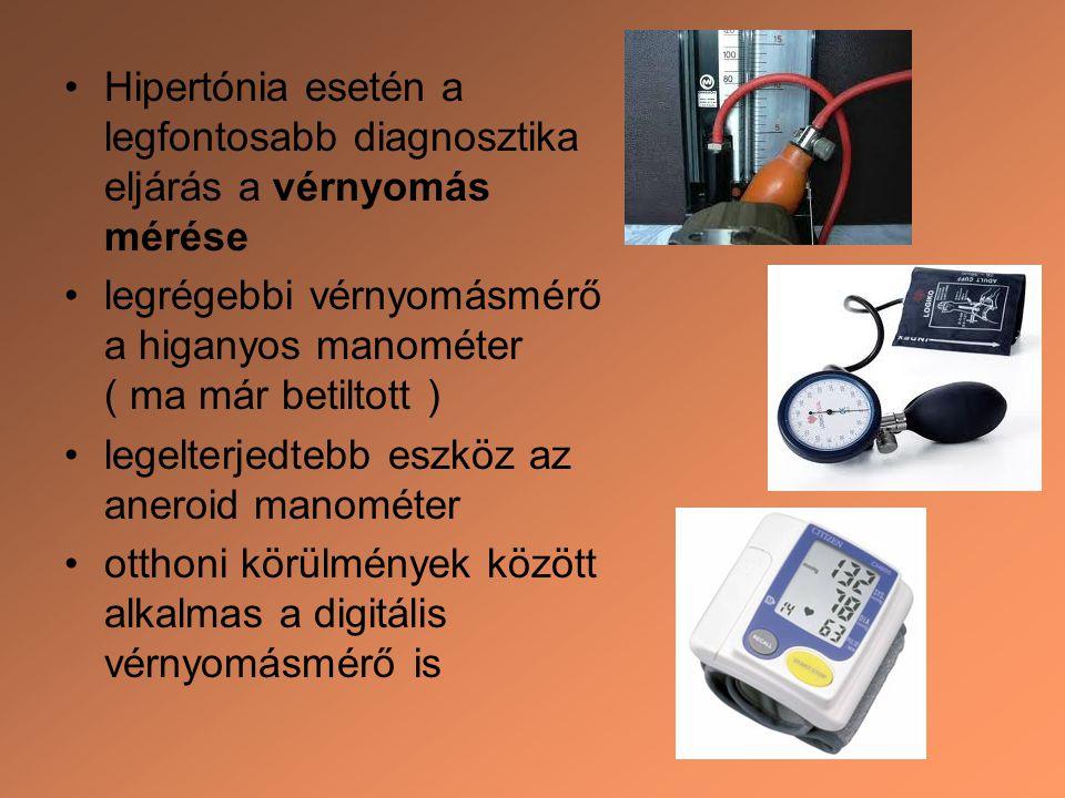 Hipertónia esetén a legfontosabb diagnosztika eljárás a vérnyomás mérése legrégebbi vérnyomásmérő a higanyos manométer ( ma már betiltott ) legelterje