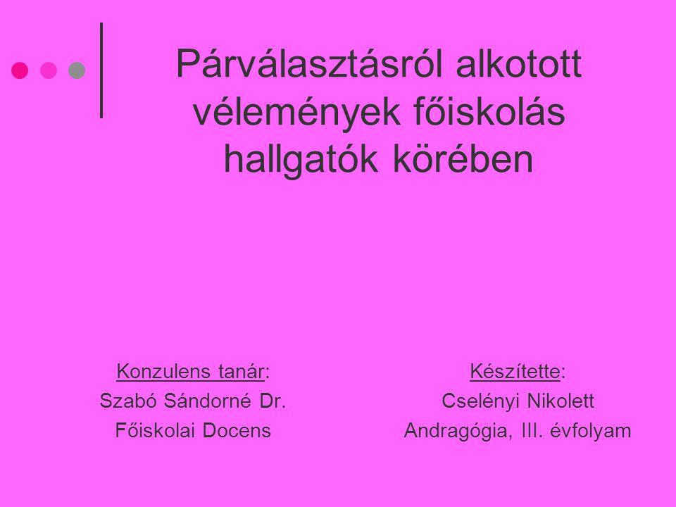 Párválasztásról alkotott vélemények főiskolás hallgatók körében Konzulens tanár: Szabó Sándorné Dr.