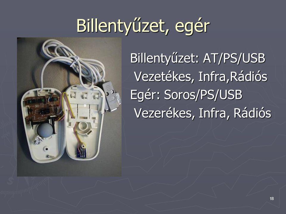 18 Billentyűzet, egér Billentyűzet: AT/PS/USB Vezetékes, Infra,Rádiós Vezetékes, Infra,Rádiós Egér: Soros/PS/USB Vezerékes, Infra, Rádiós Vezerékes, I