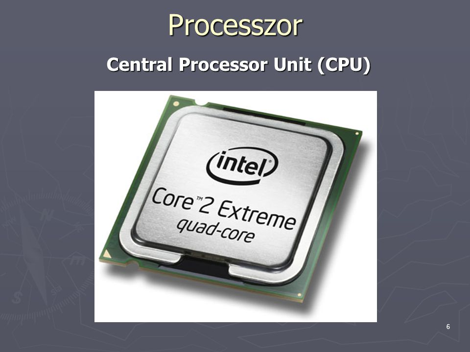 6 Processzor Central Processor Unit (CPU)