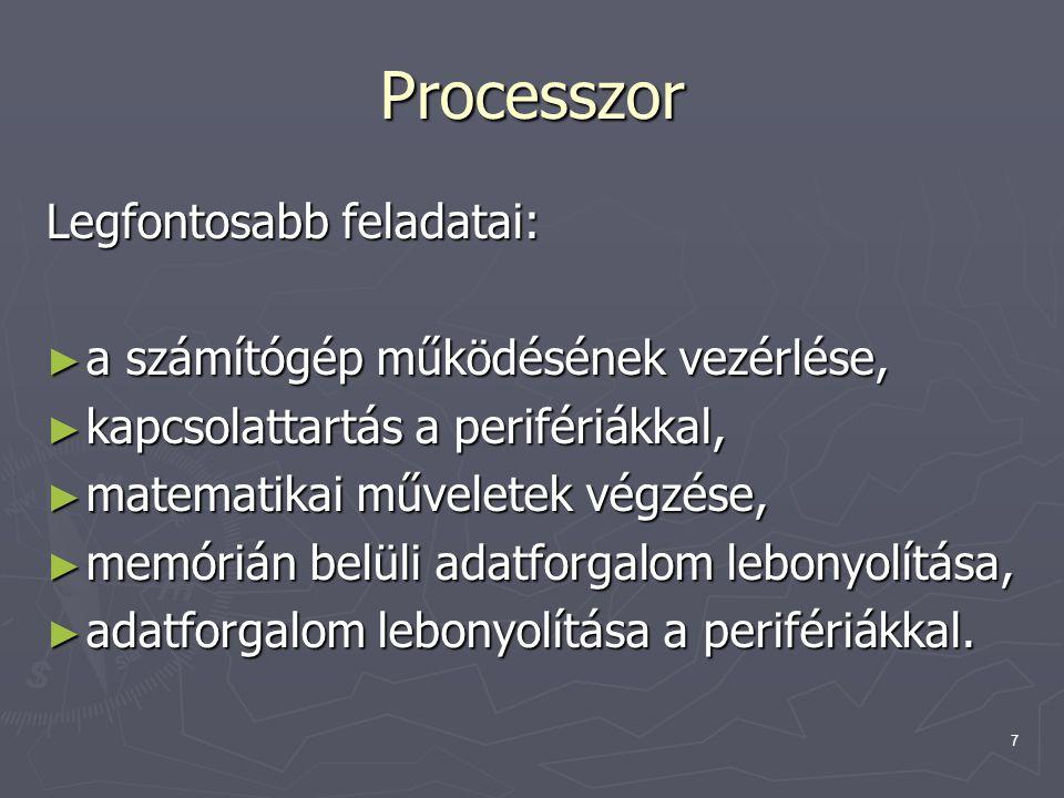 7 Processzor Legfontosabb feladatai: ► a számítógép működésének vezérlése, ► kapcsolattartás a perifériákkal, ► matematikai műveletek végzése, ► memór