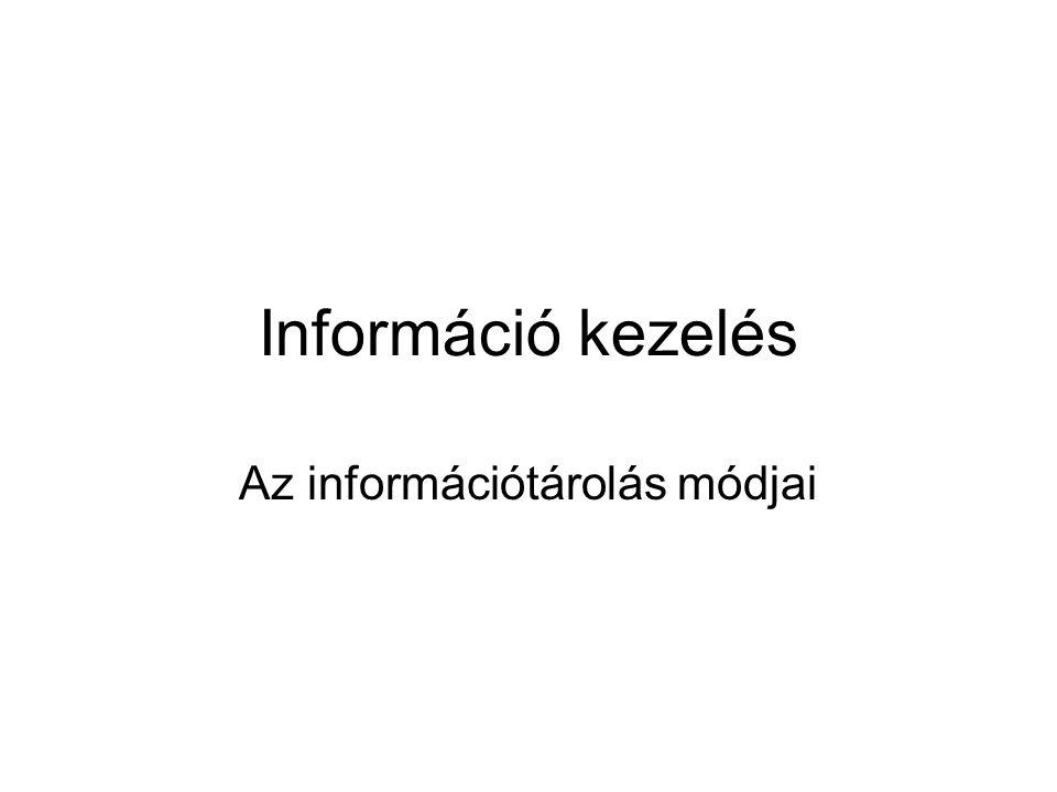 Információ kezelés Az információtárolás módjai