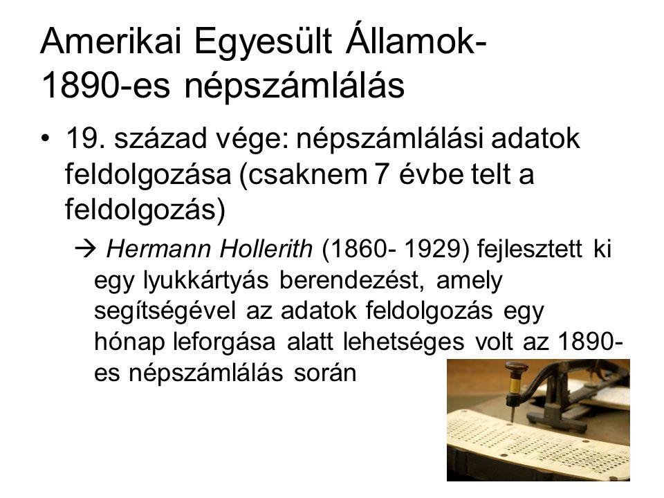 Amerikai Egyesült Államok- 1890-es népszámlálás 19. század vége: népszámlálási adatok feldolgozása (csaknem 7 évbe telt a feldolgozás)  Hermann Holle