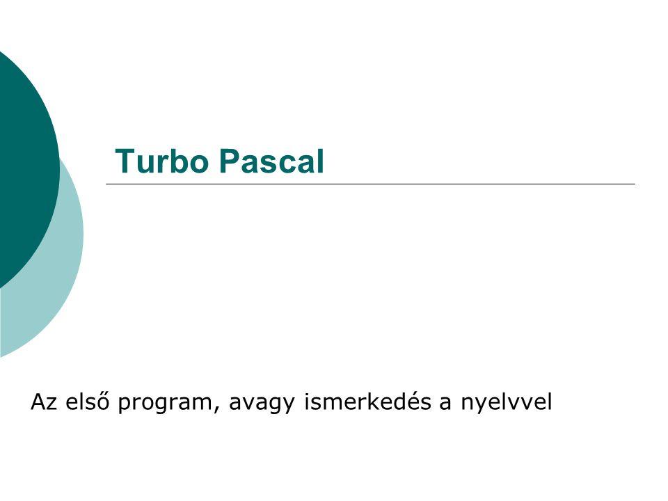 Turbo Pascal Az első program, avagy ismerkedés a nyelvvel