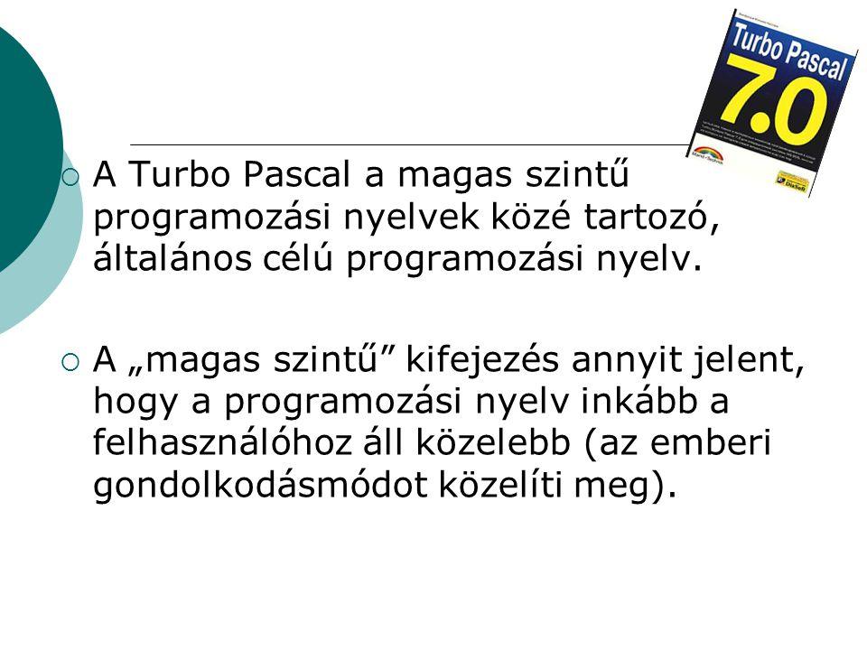  A Turbo Pascal a magas szintű programozási nyelvek közé tartozó, általános célú programozási nyelv.