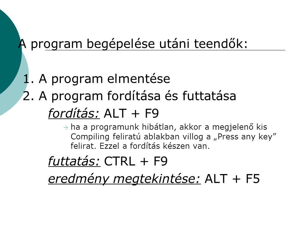 A program begépelése utáni teendők: 1.A program elmentése 2.