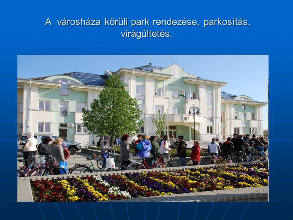 A városháza körüli park rendezése, parkosítás, virágültetés. A városháza körüli park rendezése, parkosítás, virágültetés.