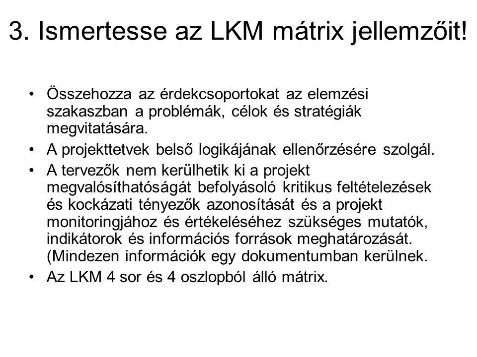 3. Ismertesse az LKM mátrix jellemzőit! Összehozza az érdekcsoportokat az elemzési szakaszban a problémák, célok és stratégiák megvitatására. A projek